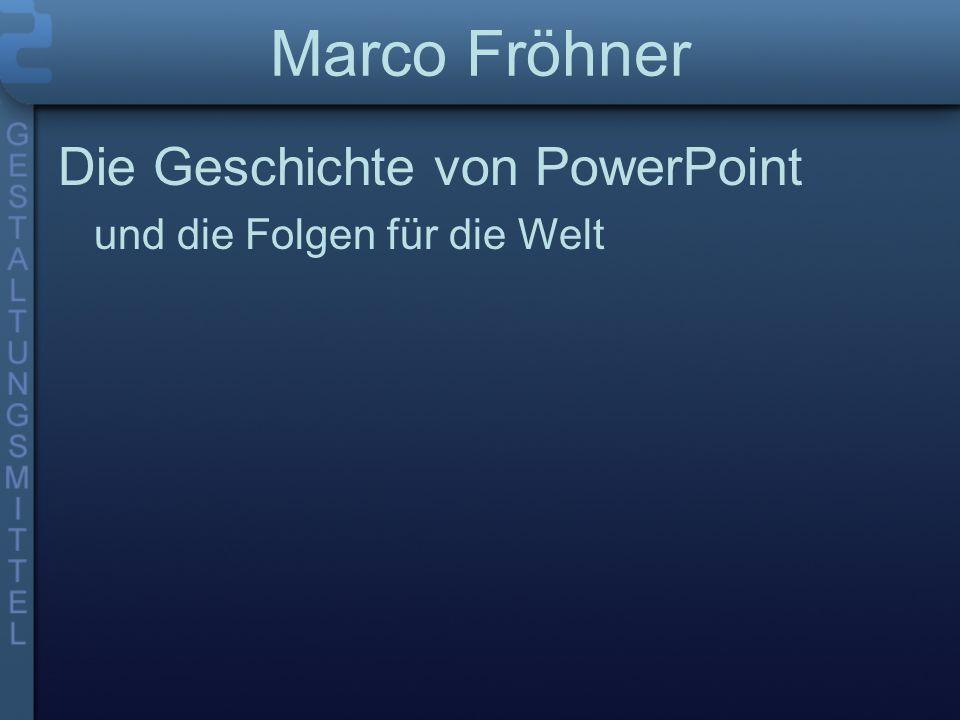 Marco Fröhner Die Geschichte von PowerPoint und die Folgen für die Welt