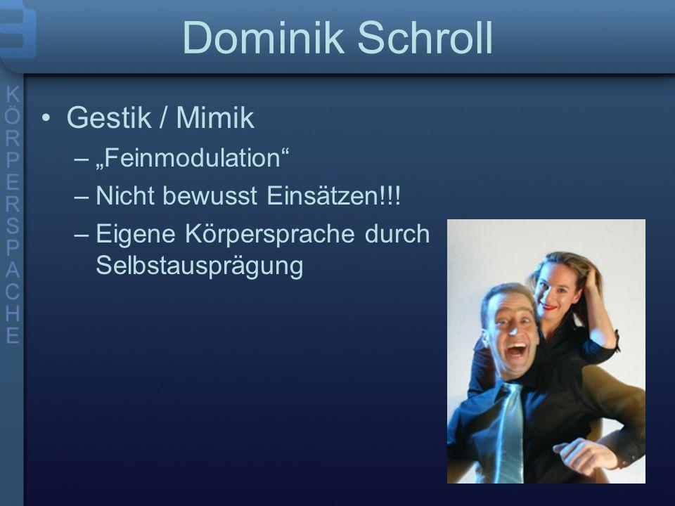 Dominik Schroll Gestik / Mimik –Feinmodulation –Nicht bewusst Einsätzen!!.