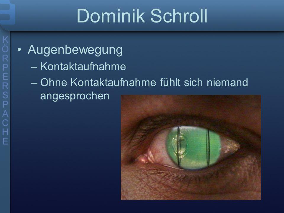 Dominik Schroll Augenbewegung –Kontaktaufnahme –Ohne Kontaktaufnahme fühlt sich niemand angesprochen