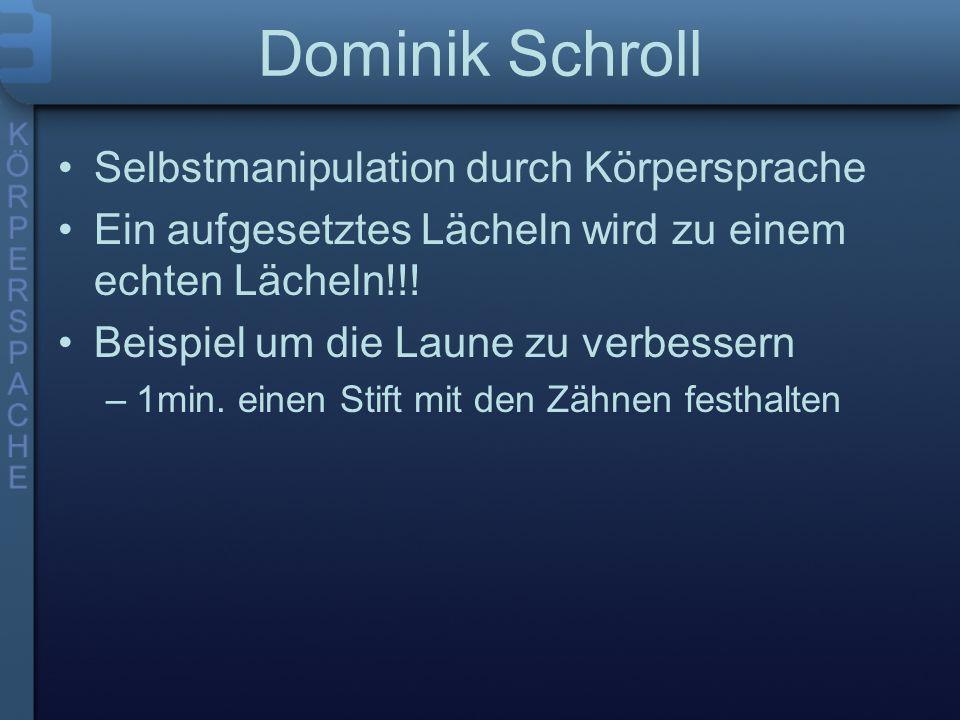 Dominik Schroll Selbstmanipulation durch Körpersprache Ein aufgesetztes Lächeln wird zu einem echten Lächeln!!.