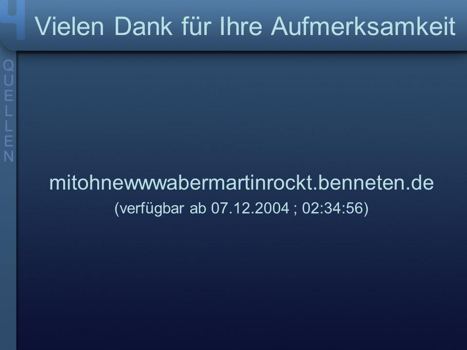 Vielen Dank für Ihre Aufmerksamkeit mitohnewwwabermartinrockt.benneten.de (verfügbar ab 07.12.2004 ; 02:34:56)