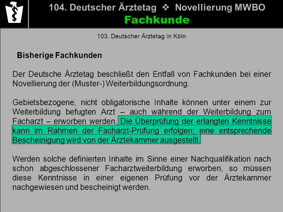 Fachkunde 104. Deutscher Ärztetag Novellierung MWBO Bisherige Fachkunden Der Deutsche Ärztetag beschließt den Entfall von Fachkunden bei einer Novelli