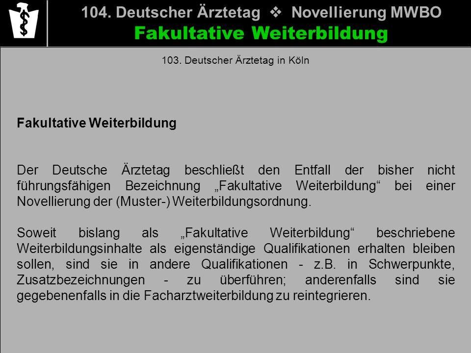 Fakultative Weiterbildung 104. Deutscher Ärztetag Novellierung MWBO Fakultative Weiterbildung Der Deutsche Ärztetag beschließt den Entfall der bisher