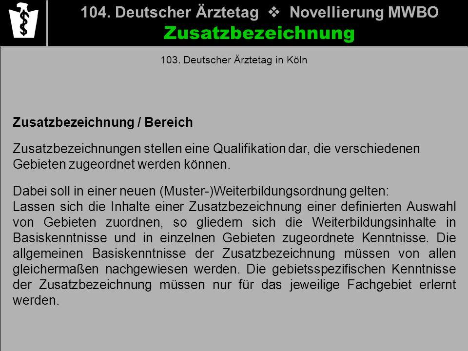 104. Deutscher Ärztetag Novellierung MWBO Zusatzbezeichnung / Bereich Zusatzbezeichnungen stellen eine Qualifikation dar, die verschiedenen Gebieten z