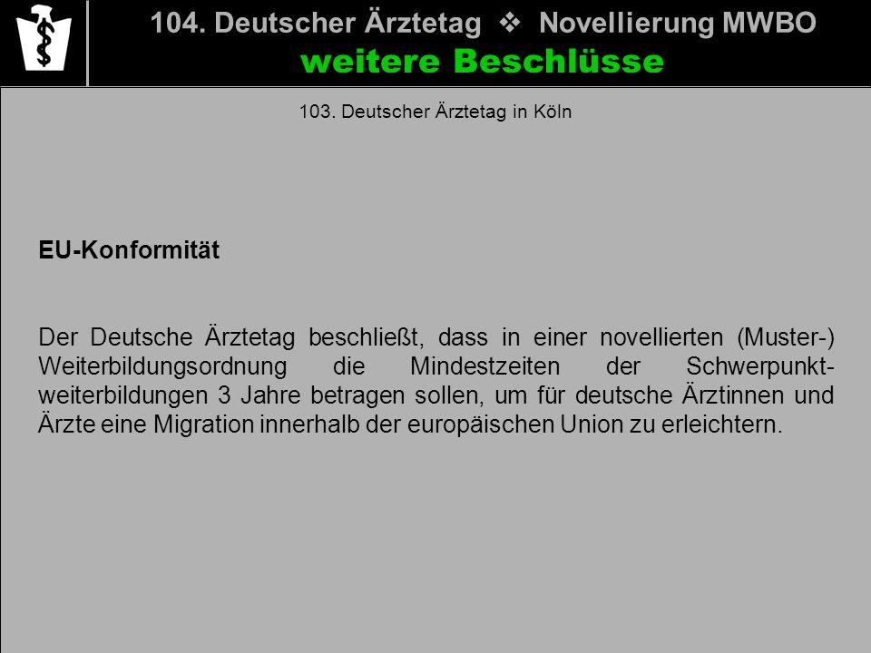 104. Deutscher Ärztetag Novellierung MWBO weitere Beschlüsse EU-Konformität Der Deutsche Ärztetag beschließt, dass in einer novellierten (Muster-) Wei