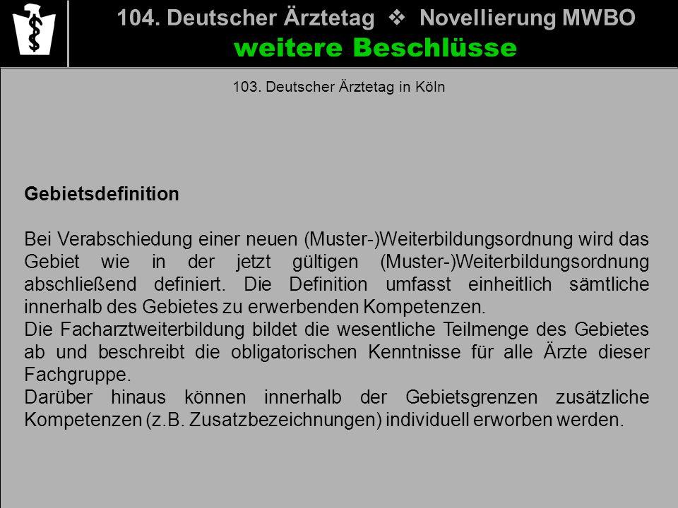 104. Deutscher Ärztetag Novellierung MWBO weitere Beschlüsse 103. Deutscher Ärztetag in Köln Gebietsdefinition Bei Verabschiedung einer neuen (Muster-