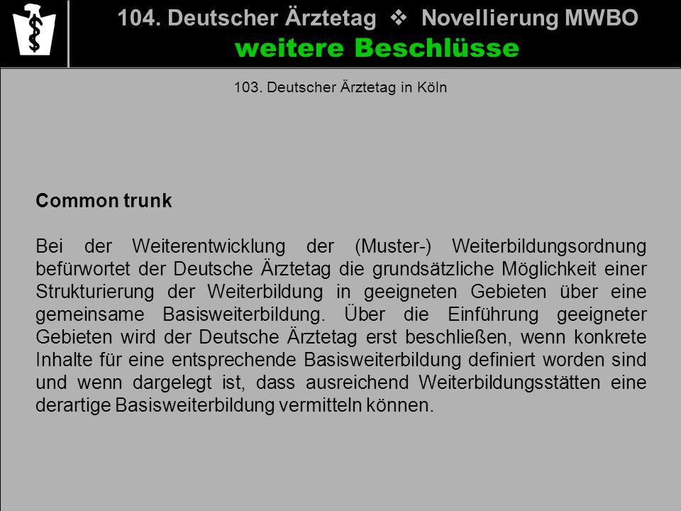 104. Deutscher Ärztetag Novellierung MWBO weitere Beschlüsse 103. Deutscher Ärztetag in Köln Common trunk Bei der Weiterentwicklung der (Muster-) Weit