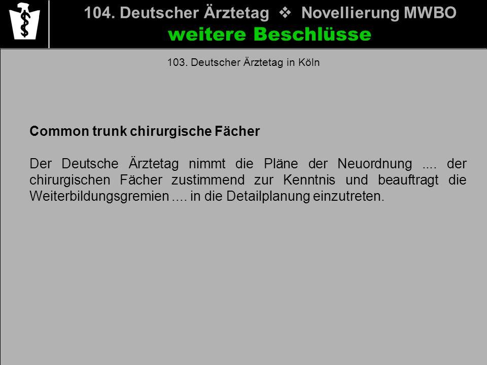 104. Deutscher Ärztetag Novellierung MWBO weitere Beschlüsse 103. Deutscher Ärztetag in Köln Common trunk chirurgische Fächer Der Deutsche Ärztetag ni