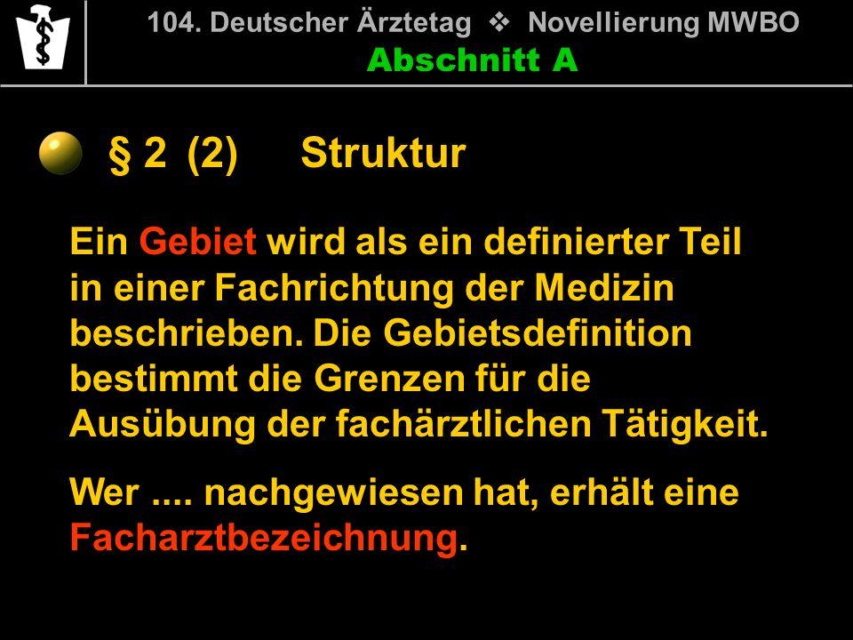 Abschnitt A § 2 104. Deutscher Ärztetag Novellierung MWBO Ein Gebiet wird als ein definierter Teil in einer Fachrichtung der Medizin beschrieben. Die