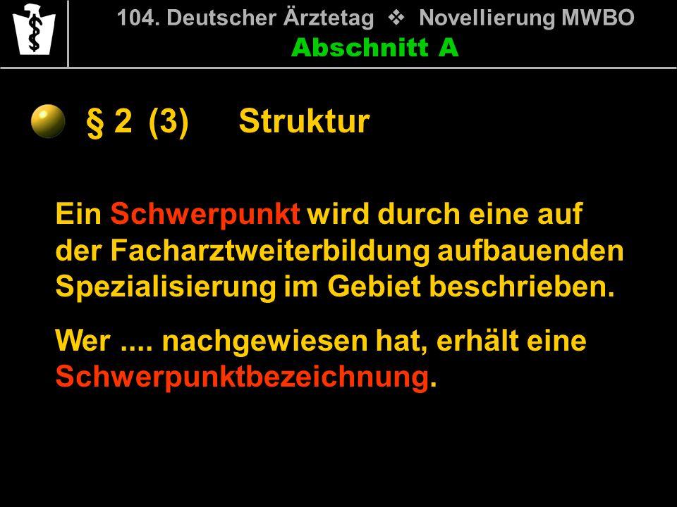 Abschnitt A § 2 104. Deutscher Ärztetag Novellierung MWBO Ein Schwerpunkt wird durch eine auf der Facharztweiterbildung aufbauenden Spezialisierung im