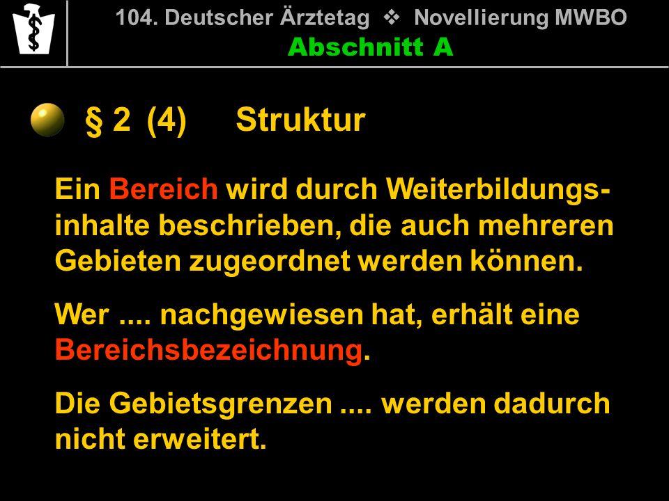 Abschnitt A § 2 104. Deutscher Ärztetag Novellierung MWBO Ein Bereich wird durch Weiterbildungs- inhalte beschrieben, die auch mehreren Gebieten zugeo