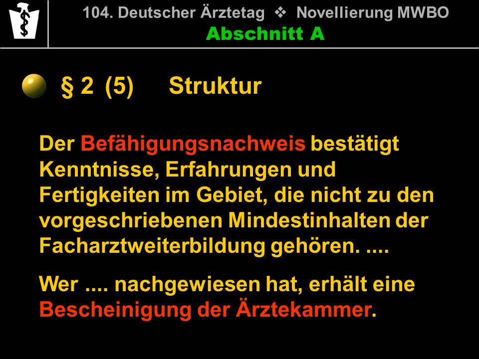 Abschnitt A § 2 104. Deutscher Ärztetag Novellierung MWBO Der Befähigungsnachweis bestätigt Kenntnisse, Erfahrungen und Fertigkeiten im Gebiet, die ni