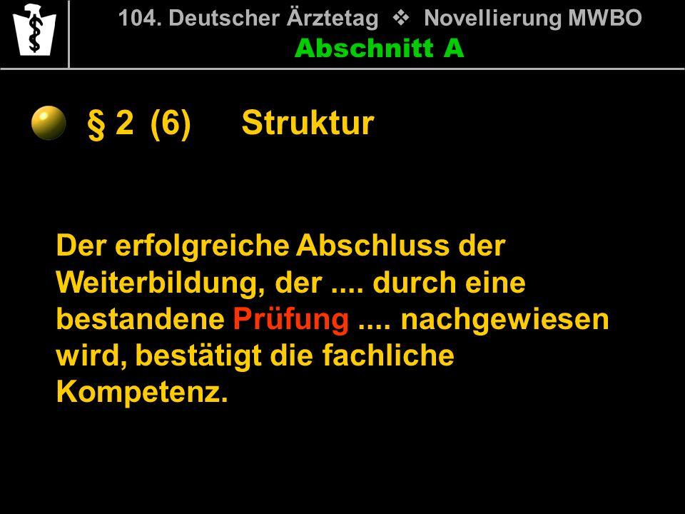 Abschnitt A § 2 104. Deutscher Ärztetag Novellierung MWBO Der erfolgreiche Abschluss der Weiterbildung, der.... durch eine bestandene Prüfung.... nach
