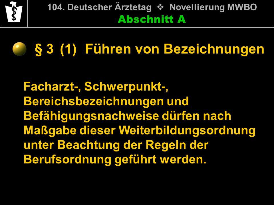 Abschnitt A § 3 104. Deutscher Ärztetag Novellierung MWBO Facharzt-, Schwerpunkt-, Bereichsbezeichnungen und Befähigungsnachweise dürfen nach Maßgabe