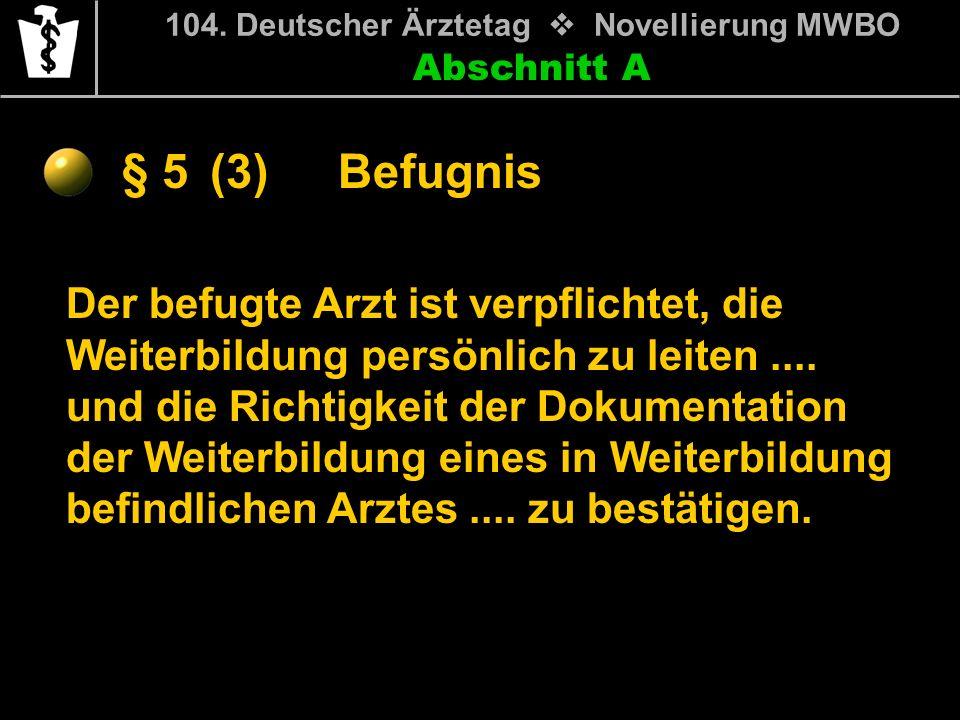 Abschnitt A § 5 104. Deutscher Ärztetag Novellierung MWBO Der befugte Arzt ist verpflichtet, die Weiterbildung persönlich zu leiten.... und die Richti