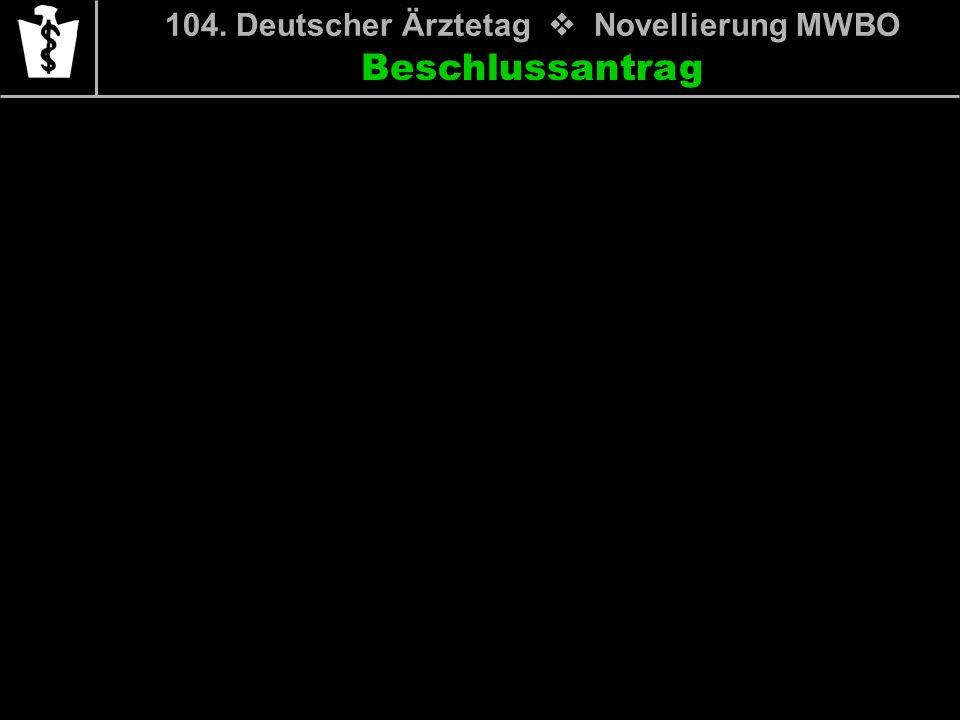 Beschlussantrag 104. Deutscher Ärztetag Novellierung MWBO