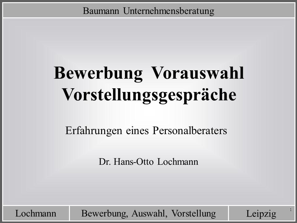 Leipzig Bewerbung, Auswahl, VorstellungLochmann 1 Baumann Unternehmensberatung Bewerbung Vorauswahl Vorstellungsgespräche Dr. Hans-Otto Lochmann Erfah