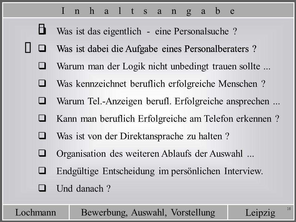 Leipzig Bewerbung, Auswahl, VorstellungLochmann 16 Was ist das eigentlich - eine Personalsuche ? Was ist dabei die Aufgabe eines Personalberaters ? I