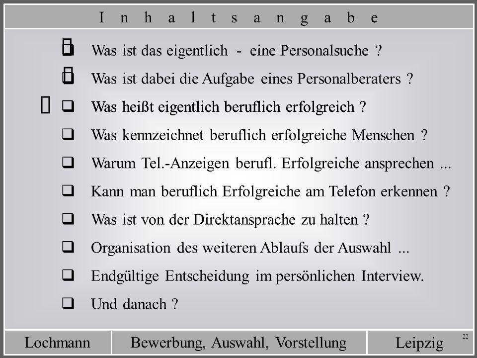 Leipzig Bewerbung, Auswahl, VorstellungLochmann 22 Was heißt eigentlich beruflich erfolgreich ? Was ist das eigentlich - eine Personalsuche ? Was ist