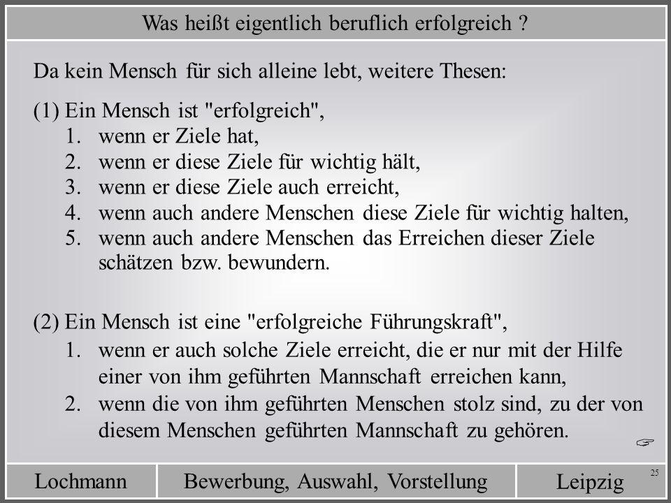 Leipzig Bewerbung, Auswahl, VorstellungLochmann 25 Was heißt eigentlich beruflich erfolgreich ? Da kein Mensch für sich alleine lebt, weitere Thesen: