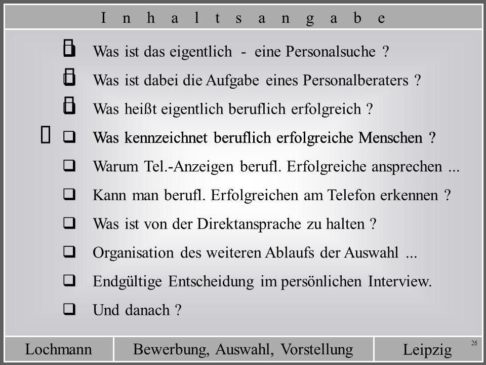 Leipzig Bewerbung, Auswahl, VorstellungLochmann 26 Was kennzeichnet beruflich erfolgreiche Menschen ? Was ist das eigentlich - eine Personalsuche ? Wa
