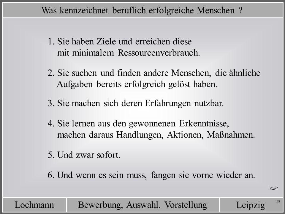 Leipzig Bewerbung, Auswahl, VorstellungLochmann 29 Was kennzeichnet beruflich erfolgreiche Menschen ? 3. Sie machen sich deren Erfahrungen nutzbar. 4.