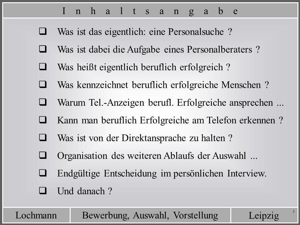 Leipzig Bewerbung, Auswahl, VorstellungLochmann 3 Was ist von der Direktansprache zu halten ? Was ist das eigentlich: eine Personalsuche ? Was ist dab