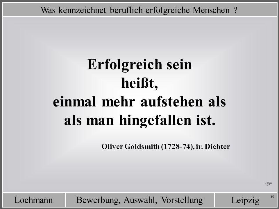Leipzig Bewerbung, Auswahl, VorstellungLochmann 30 Was kennzeichnet beruflich erfolgreiche Menschen ? Erfolgreich sein heißt, einmal mehr aufstehen al