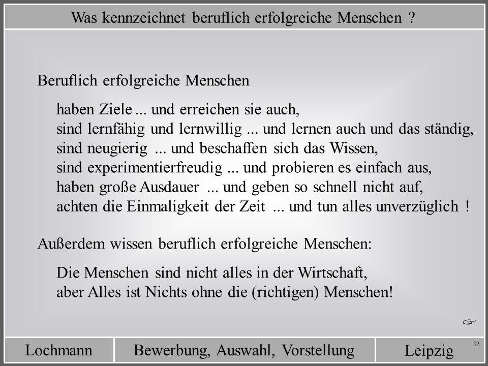 Leipzig Bewerbung, Auswahl, VorstellungLochmann 32 Was kennzeichnet beruflich erfolgreiche Menschen ? Beruflich erfolgreiche Menschen haben Ziele sind