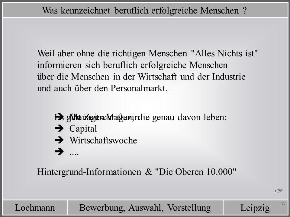 Leipzig Bewerbung, Auswahl, VorstellungLochmann 33 Was kennzeichnet beruflich erfolgreiche Menschen ? Weil aber ohne die richtigen Menschen