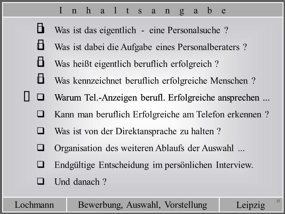 Leipzig Bewerbung, Auswahl, VorstellungLochmann 35 Was ist das eigentlich - eine Personalsuche ? Was ist dabei die Aufgabe eines Personalberaters ? I
