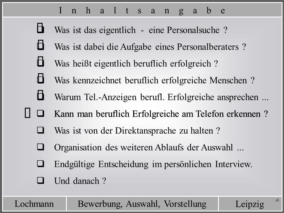 Leipzig Bewerbung, Auswahl, VorstellungLochmann 46 Was ist das eigentlich - eine Personalsuche ? Was ist dabei die Aufgabe eines Personalberaters ? I