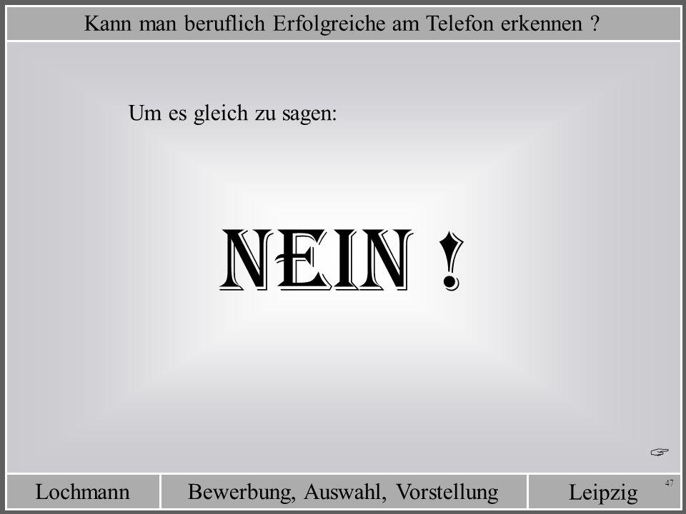 Leipzig Bewerbung, Auswahl, VorstellungLochmann 47 Um es gleich zu sagen: Kann man beruflich Erfolgreiche am Telefon erkennen ? NEIN !