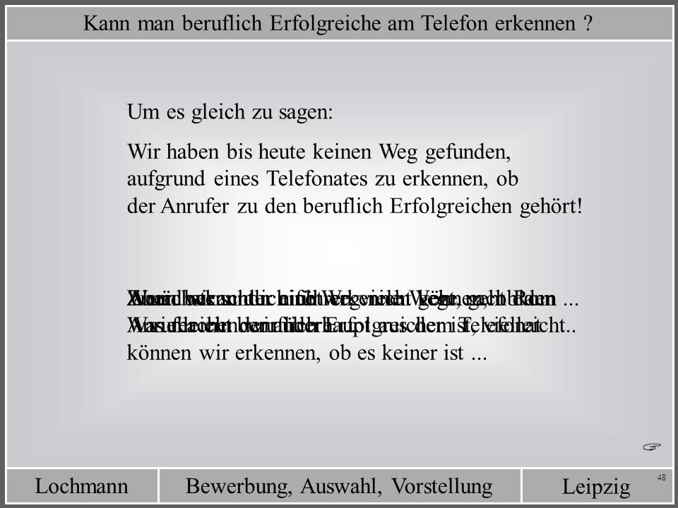 Leipzig Bewerbung, Auswahl, VorstellungLochmann 48 Um es gleich zu sagen: Aber: bekanntlich führen viele Wege nach Rom... Kann man beruflich Erfolgrei