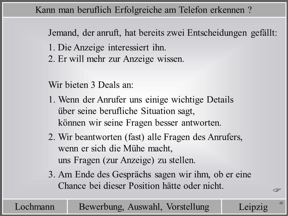 Leipzig Bewerbung, Auswahl, VorstellungLochmann 49 Kann man beruflich Erfolgreiche am Telefon erkennen ? Jemand, der anruft, hat bereits zwei Entschei