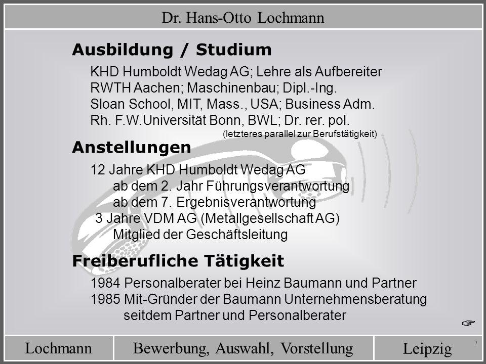 Leipzig Bewerbung, Auswahl, VorstellungLochmann 5 Dr. Hans-Otto Lochmann Anstellungen 12 Jahre KHD Humboldt Wedag AG ab dem 2. Jahr Führungsverantwort