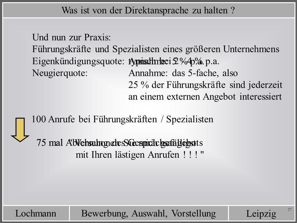 Leipzig Bewerbung, Auswahl, VorstellungLochmann 57 Was ist von der Direktansprache zu halten ? Und nun zur Praxis: Eigenkündigungsquote: Führungskräft