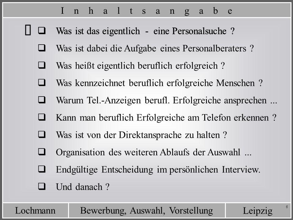 Leipzig Bewerbung, Auswahl, VorstellungLochmann 6 Was ist das eigentlich - eine Personalsuche ? Was ist von der Direktansprache zu halten ? Was ist da