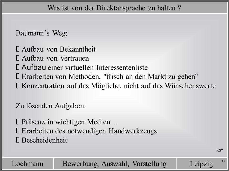 Leipzig Bewerbung, Auswahl, VorstellungLochmann 61 Was ist von der Direktansprache zu halten ? Baumann´s Weg: Aufbau von Bekanntheit Aufbau von Vertra