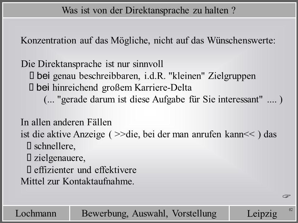 Leipzig Bewerbung, Auswahl, VorstellungLochmann 62 Was ist von der Direktansprache zu halten ? Konzentration auf das Mögliche, nicht auf das Wünschens