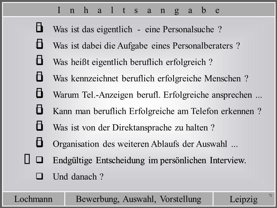 Leipzig Bewerbung, Auswahl, VorstellungLochmann 70 Endgültige Entscheidung im persönlichen Interview. Was ist das eigentlich - eine Personalsuche ? Wa
