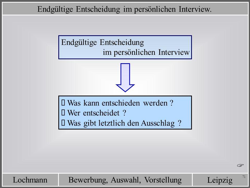 Leipzig Bewerbung, Auswahl, VorstellungLochmann 71 Endgültige Entscheidung im persönlichen Interview. Endgültige Entscheidung im persönlichen Intervie