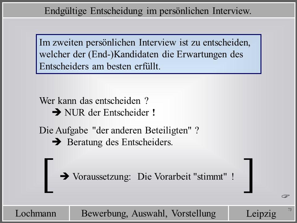Leipzig Bewerbung, Auswahl, VorstellungLochmann 73 Im zweiten persönlichen Interview ist zu entscheiden, welcher der (End-)Kandidaten die Erwartungen