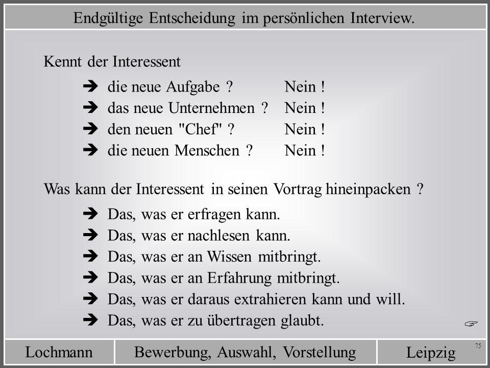 Leipzig Bewerbung, Auswahl, VorstellungLochmann 75 Endgültige Entscheidung im persönlichen Interview. Kennt der Interessent Was kann der Interessent i