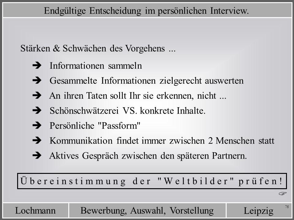 Leipzig Bewerbung, Auswahl, VorstellungLochmann 76 Endgültige Entscheidung im persönlichen Interview. Stärken & Schwächen des Vorgehens... Information
