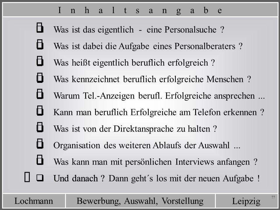 Leipzig Bewerbung, Auswahl, VorstellungLochmann 77 Was ist das eigentlich - eine Personalsuche ? Was ist dabei die Aufgabe eines Personalberaters ? I