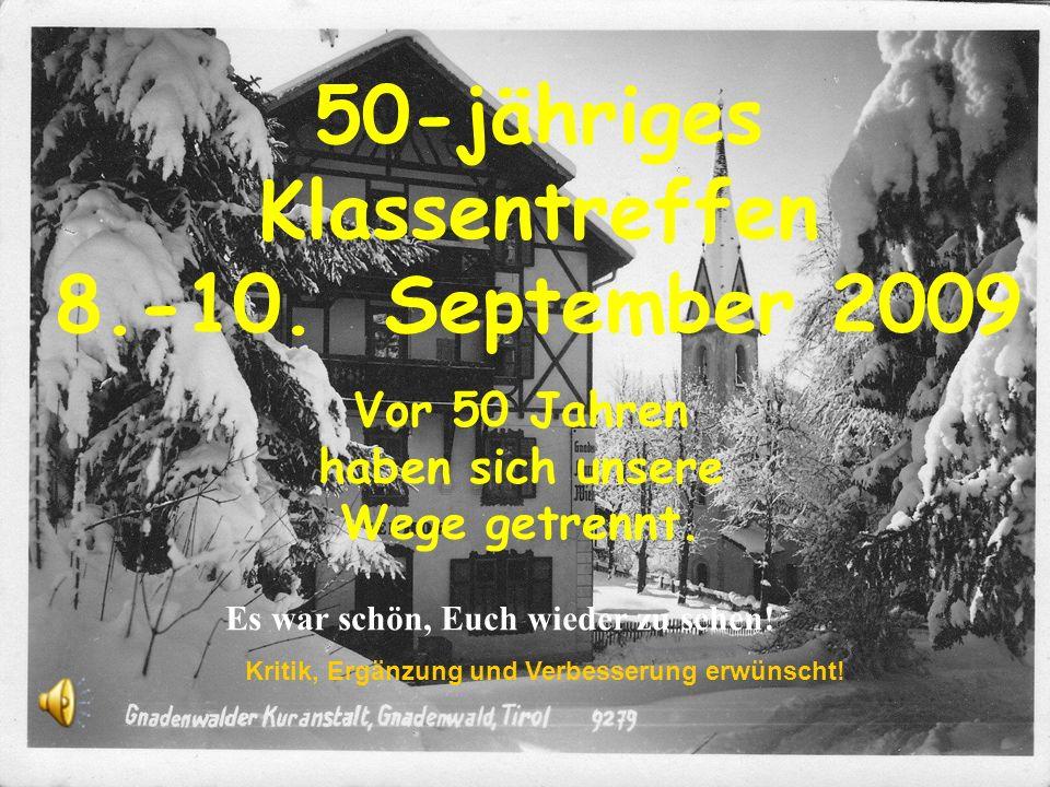 50-jähriges Klassentreffen 8.-10.September 2009 Vor 50 Jahren haben sich unsere Wege getrennt.