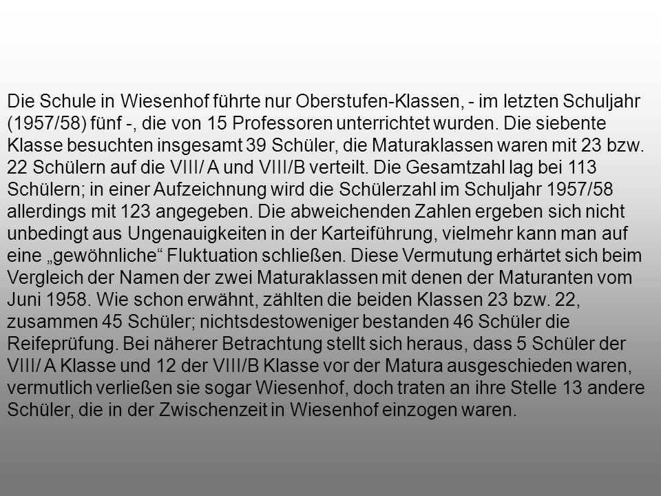 Mit Stand 28. Oktober 1957 wurden in Wiesenhof 117 Schüler erfasst. Diese Liste weist verständlicherweise die 46 Maturanten vom September nicht mehr a
