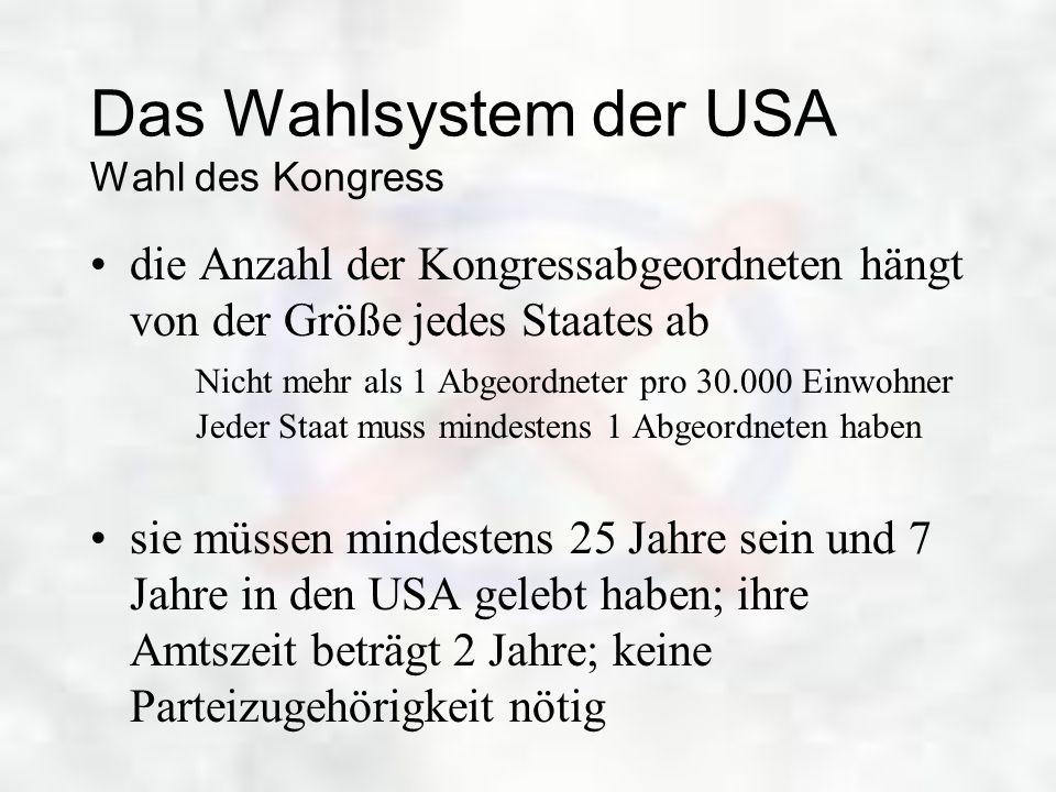 Das Wahlsystem der USA Wahl des Kongress die Anzahl der Kongressabgeordneten hängt von der Größe jedes Staates ab Nicht mehr als 1 Abgeordneter pro 30