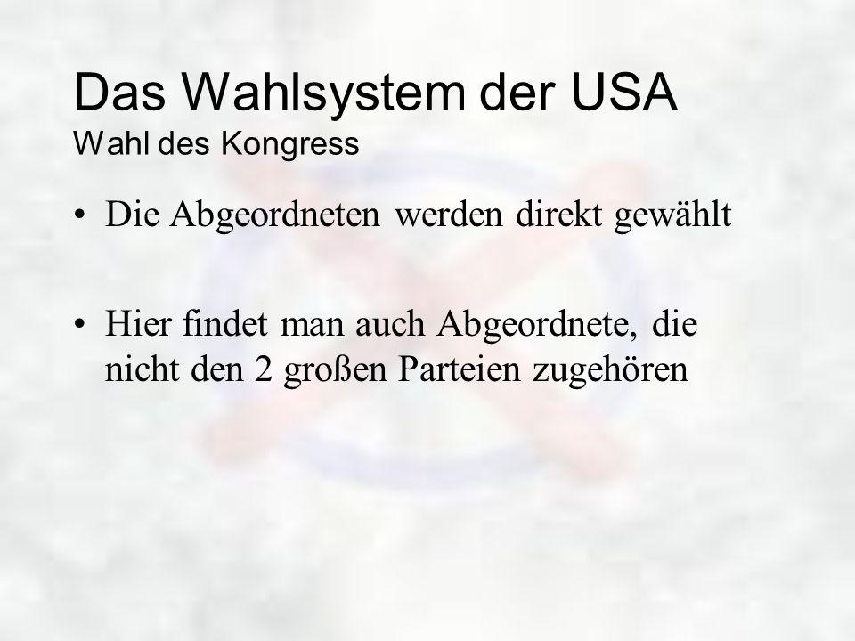 Das Wahlsystem der USA Wahl des Kongress Die Abgeordneten werden direkt gewählt Hier findet man auch Abgeordnete, die nicht den 2 großen Parteien zuge